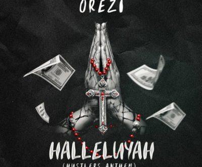 Orezi – Halleluyah (Hustlers Anthem) [AuDio]