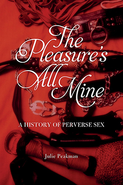 The Pleasure's All Mine, by Dr Julie Peakman