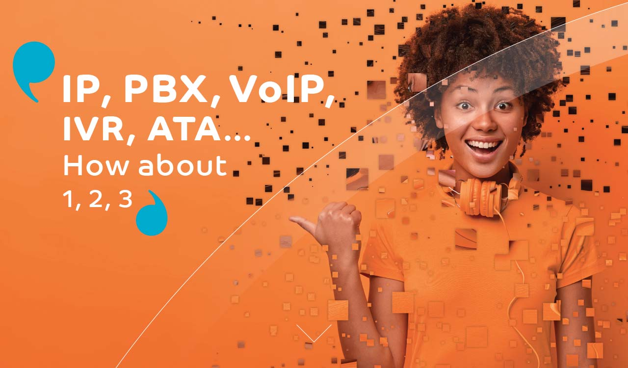IP, PBX, VoIP, IVR, ATA... How about 1, 2, 3