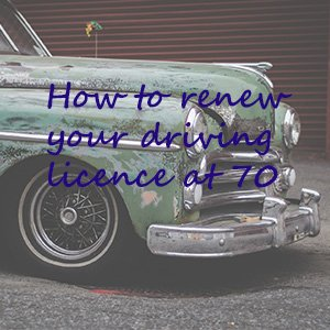 howtorenewdrivinglicenceat70