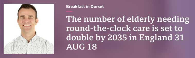 'The number of elderly needing round-the-clock care is set to double by 2035' on Breakfast in Dorset (31 August 2018)