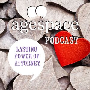 Age Space Podcast about lasting power of attorney
