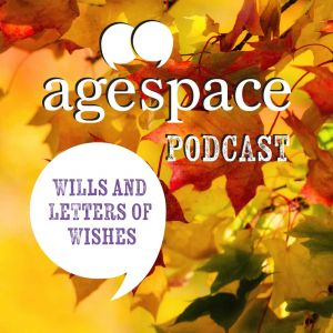 Age Space Podcast about wills and letters of wishes