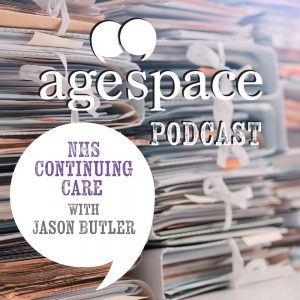 Age Space Podcast – NHS Continuing Care with Jason Butler