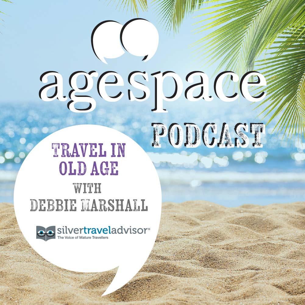 Age Space Podcast - Travel in Old Age with Debbie Marshall
