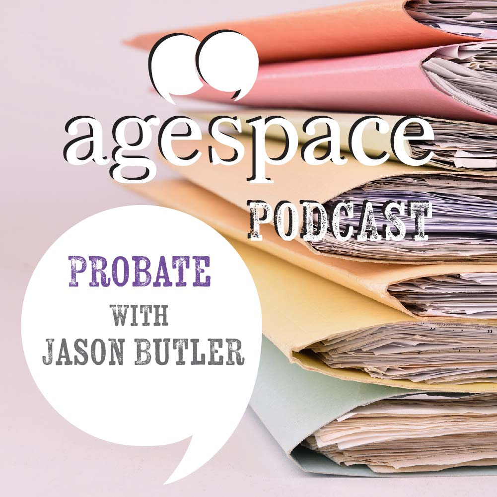 Age Space Podcast - Probate with Jason Butler