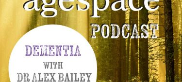 Dementia with Dr Alex Bailey - Age Space Podcast