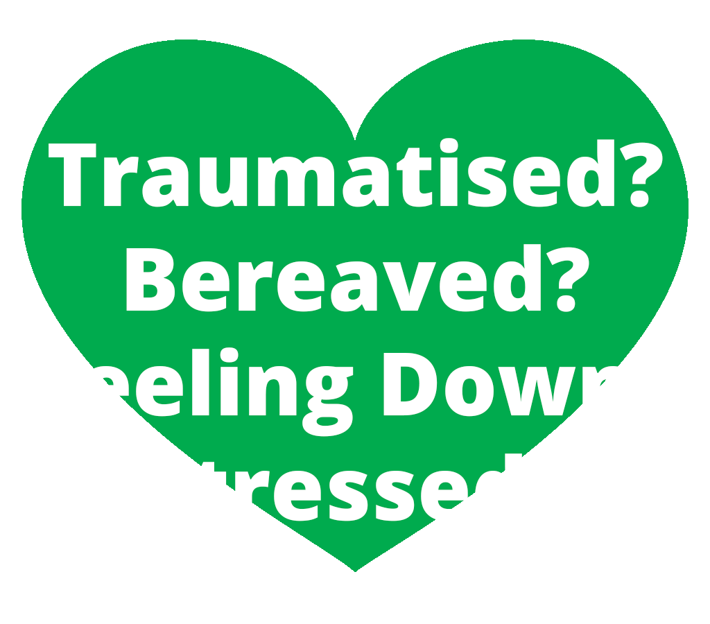 Traumatised? Bereaved? Feeling Down? Stressed?