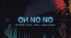 Wande Coal – Oh No No [AuDio]