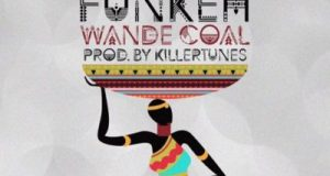 Wande Coal – Funkeh [AuDio]