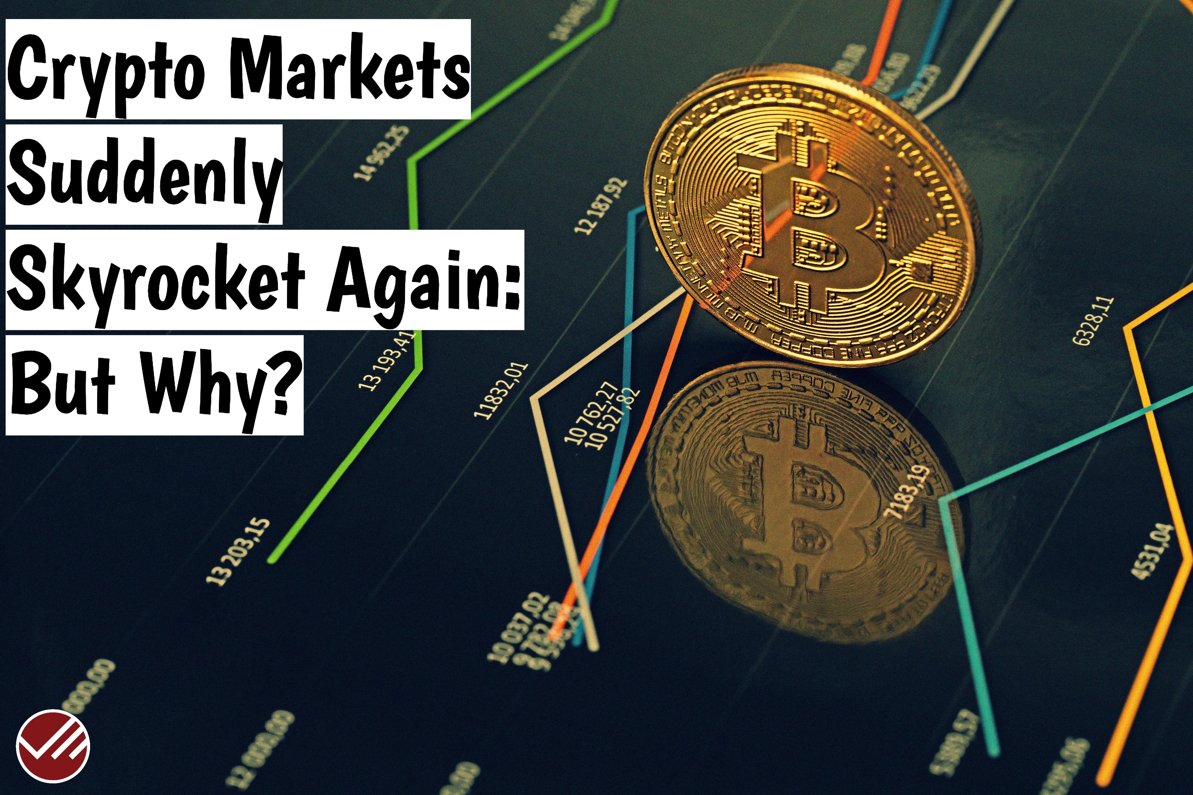Crypto Markets Suddenly Skyrocket Again: But Why?