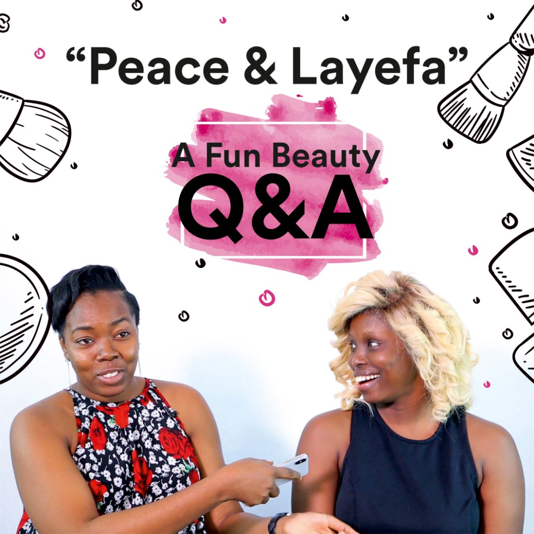 Fun Beauty QnA With Peace & Layefa