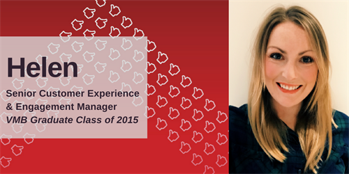 Helen. Senior Customer Experience & Engagement Manager. VMB Graduate. Class of 2015