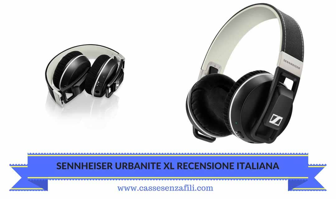 Sennheiser Urbanite XL Wireless Recensione Italiana