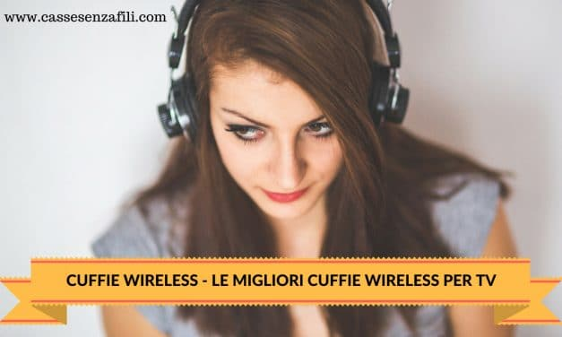 Le 6 Migliori Cuffie Wireless per TV per Qualità Prezzo