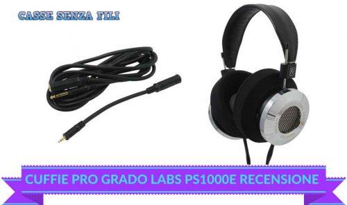 Grado LABS PS1000E Recensione – Audio di Qualità dagli USA