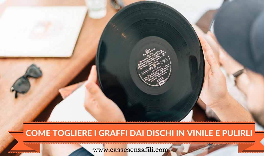 Pulire dischi vinile – Come togliere i graffi dai dischi in vinile e Pulirli