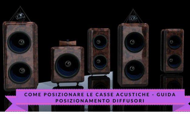 Come posizionare le casse acustiche – Guida posizionamento diffusori