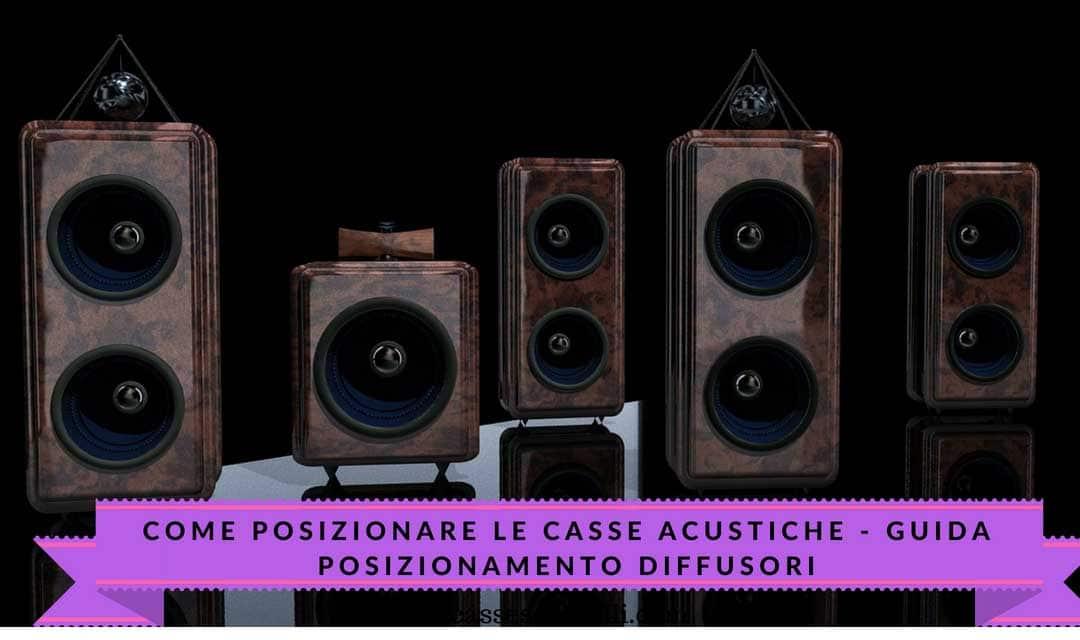 Come posizionare le casse acustiche - Guida posizionamento diffusori
