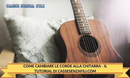 Come Cambiare le Corde alla Chitarra – Il Tutorial di Cassesenzafili.com
