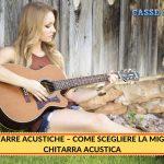 Chitarre Acustiche – Come Scegliere la Miglior Chitarra Acustica