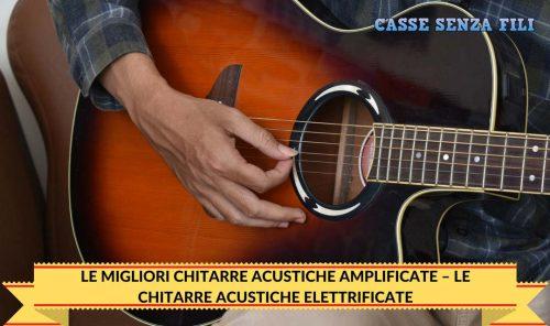 LE MIGLIORI CHITARRE ACUSTICHE AMPLIFICATE-–-LE-CHITARRE-ACUSTICHE-ELETTRIFICATE