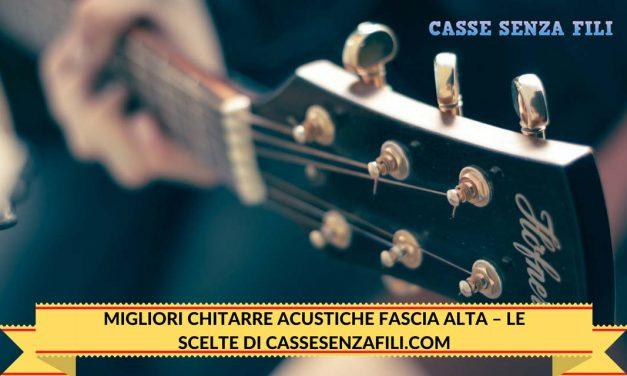 Migliori Chitarre Acustiche Fascia Alta – Le scelte di Cassesenzafili.com