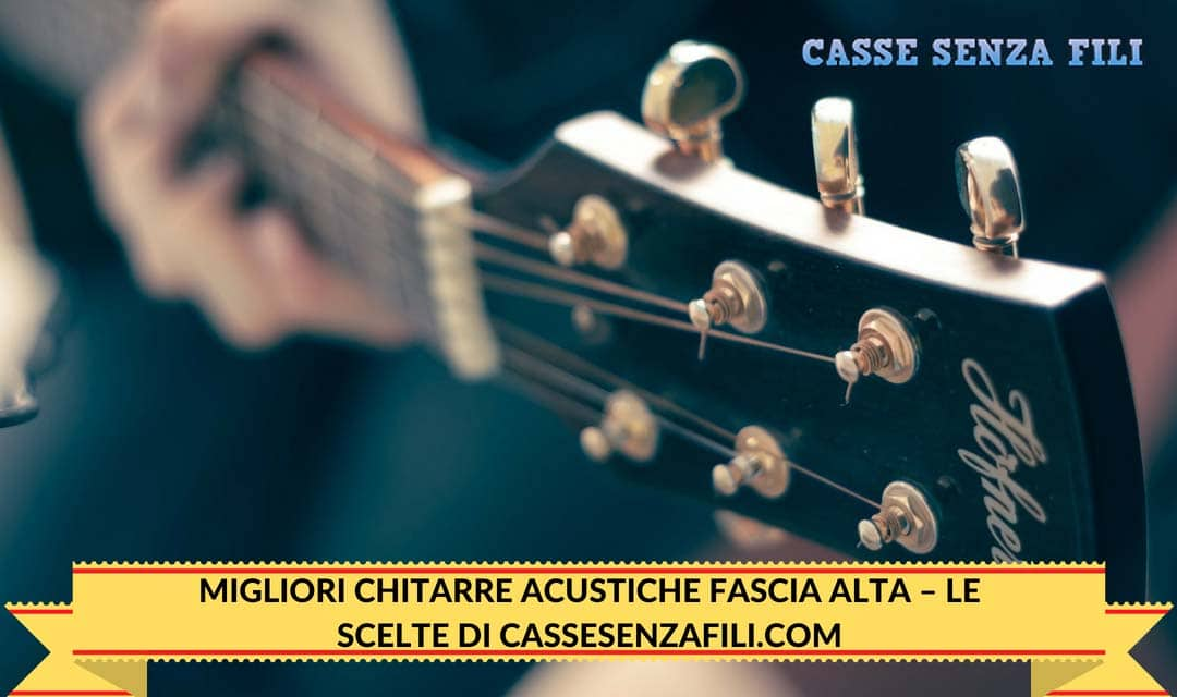 Migliori Chitarre Acustiche Fascia Alta – Le scelte di Cassesenzafili