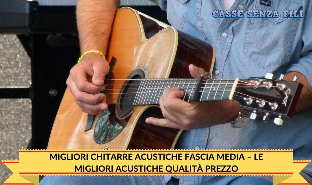 Migliori Chitarre Acustiche Fascia Media – Le Migliori Acustiche Qualità Prezzo