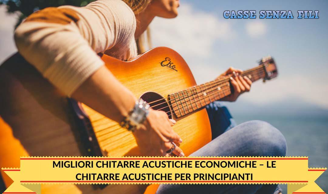 Migliori Chitarre Acustiche Economiche – Le Chitarre Acustiche per Principianti