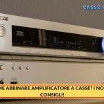 Come abbinare amplificatore a casse? I Nostri Consigli!