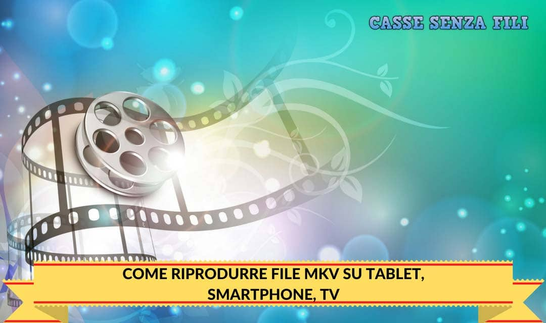 Come riprodurre file mkv su tablet, smartphone, TV
