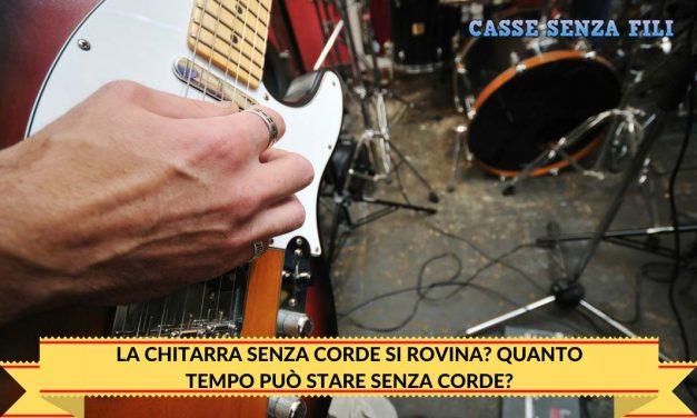 La Chitarra senza corde si rovina? Quanto tempo può stare senza Corde?
