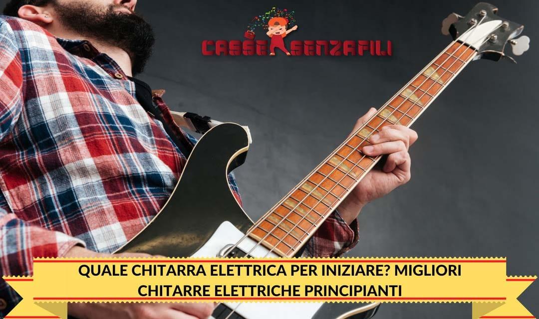 Quale chitarra elettrica per iniziare? Migliori chitarre Elettriche Principianti