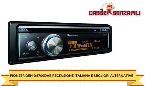Pioneer DEH-X8700DAB Recensione Italiana e Migliori Alternative