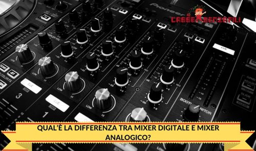 Qual'è la Differenza tra Mixer Digitale e Mixer Analogico?