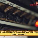 Qual'è la Differenza tra Amplificatore per Basso e per Chitarra?