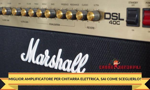 Miglior Amplificatore per Chitarra Elettrica, sai come Sceglierlo?