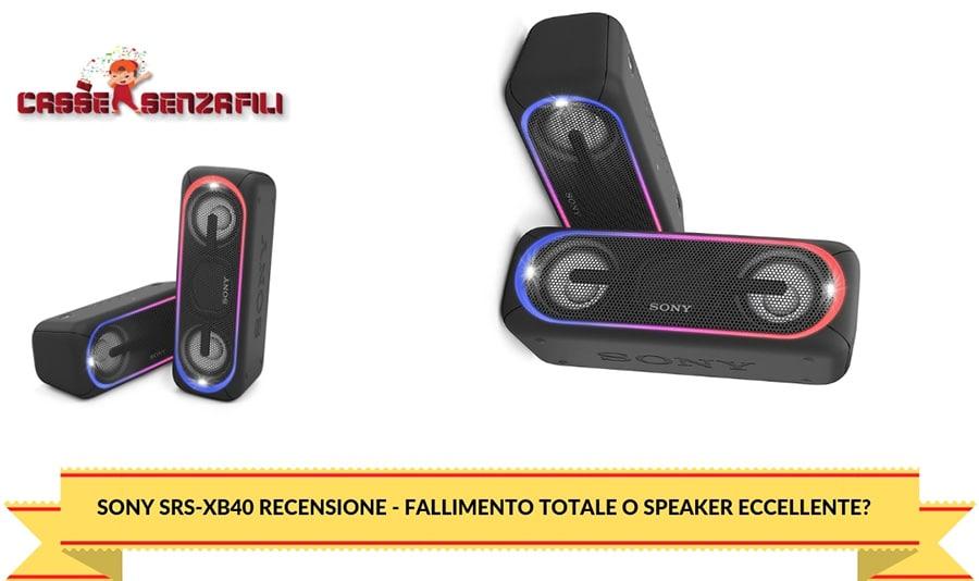 Sony Srs-Xb40 Recensione - Fallimento Totale o Speaker Eccellente