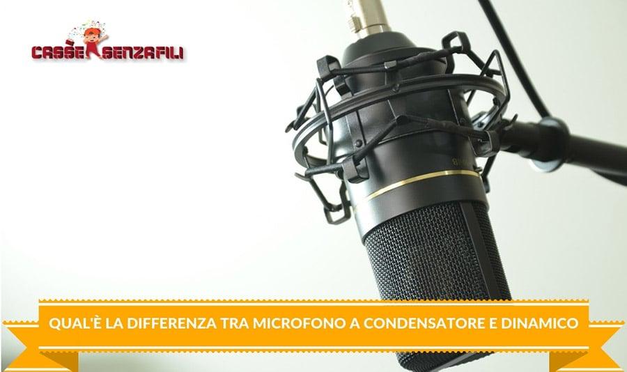 Qual'è la Differenza tra microfono a condensatore e dinamico