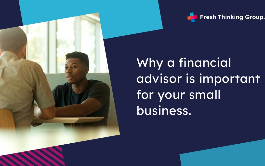 Why a Financial advisor is important for your small business.