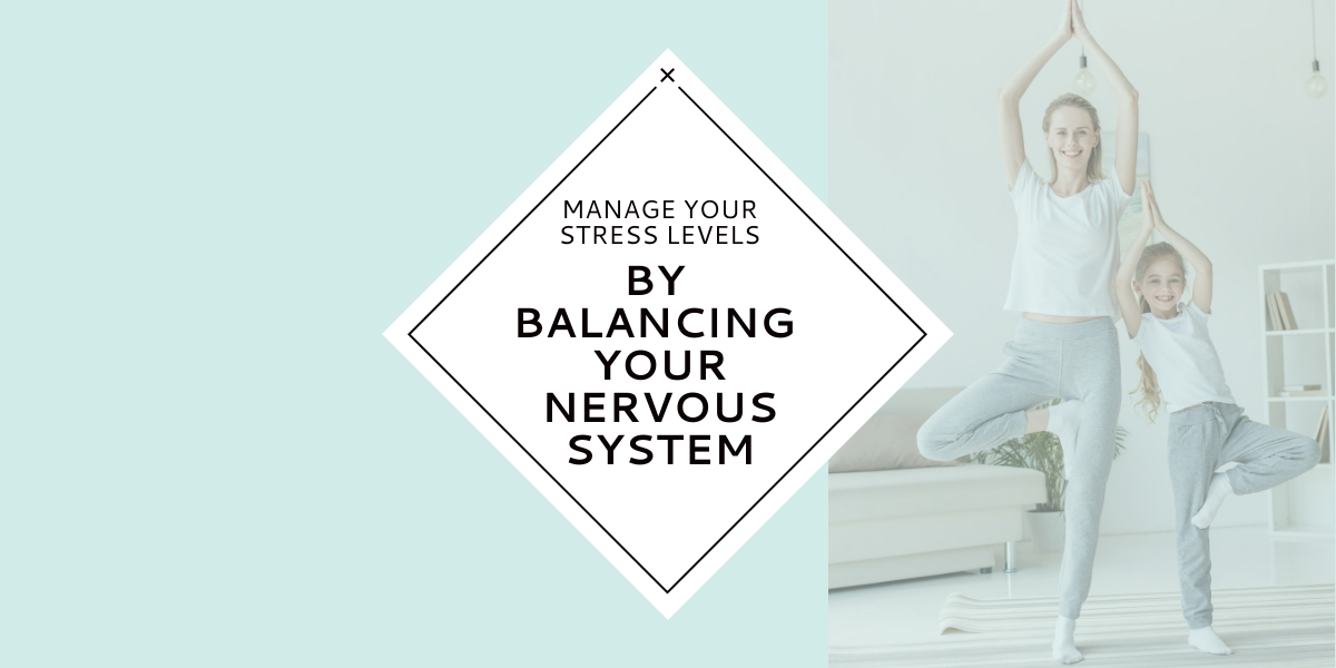 Manage your stress levels by balancing your nervous system