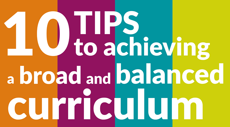 10 tips to achieve a broad and balanced curriculum