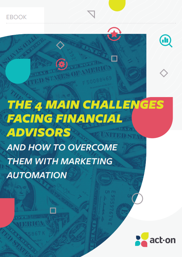 The Four Main Challenges Facing Financial Advisors: And How to Overcome Them with Marketing Automation