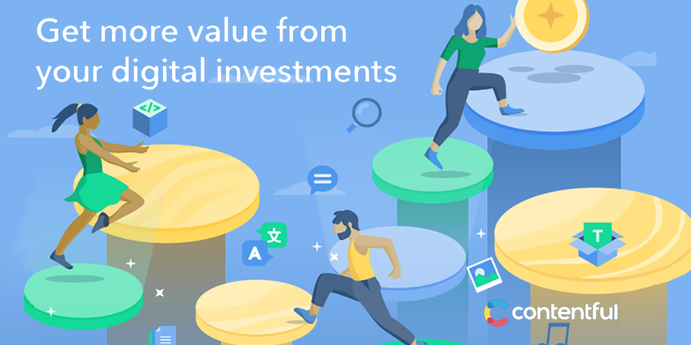 Get More Value from Your Digital Investments: How to cut tech costs and build better digital experiences