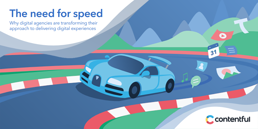 The Need for Speed: Why digital agencies are transforming their approach to delivering digital experiences