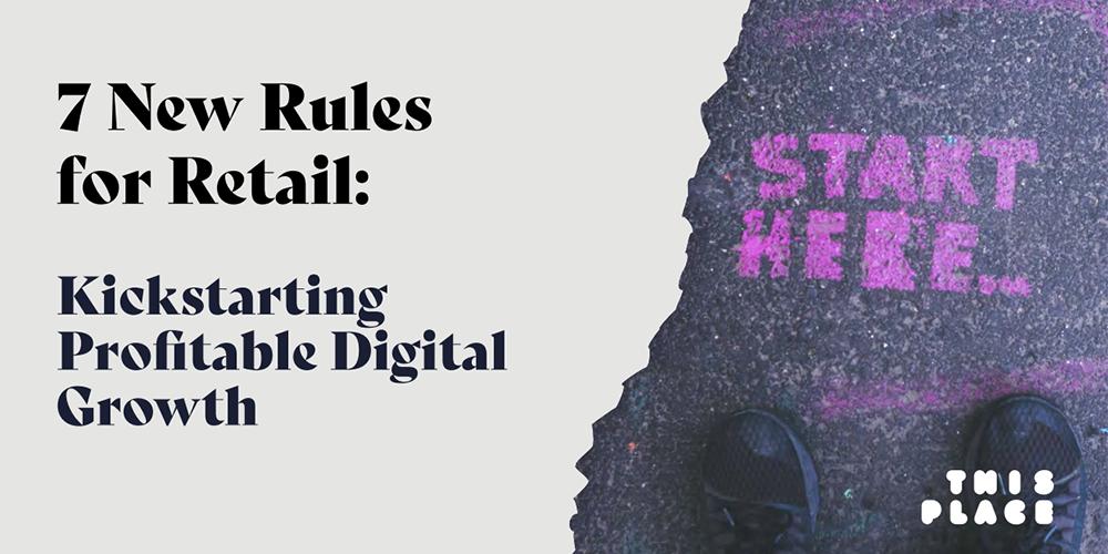 7 New Rules for Retail: Kickstarting Profitable Digital Growth