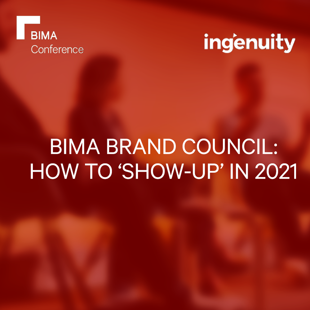 How to 'Show-Up' in 2021 | BIMA Brands Council & Ingenuity