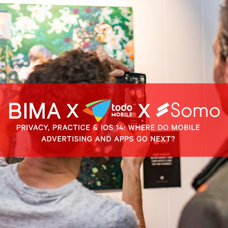 BIMA X todo Mobile X Somo Huddle | Privacy, Practice & IOS 14: Where do mobile advertising and apps go next?