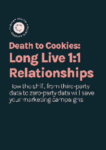 Death to Cookies: Long Live 1:1 Relationships